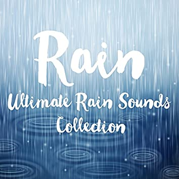 Rain - Ultimate Rain Sounds Collection (For Relaxation, Deep Sleep, Concentration and Wellness)