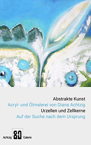 Abstrakte Kunst Acryl- und Ölmalerei von Diana Achtzig Urzellen und Zellkerne - Auf der Suche nach dem Ursprung: Abstrakte Malerei auf Leinwand und Papier, Museum und Galerie
