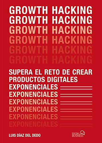 Growth Hacking: Supera el reto de crear productos digitales ...