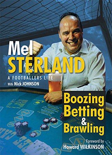 Boozing, Betting & Brawling: The Autobiography of Mel Sterland (English Edition)
