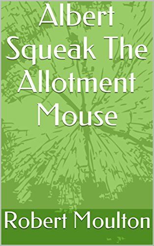 Albert Squeak The Allotment Mouse (English Edition)