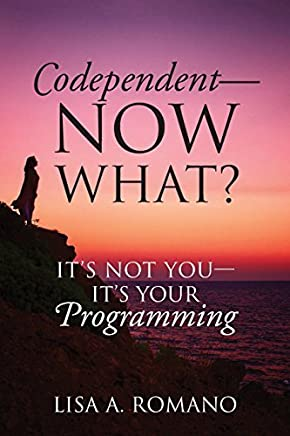 Codependent - Now What? Its Not You - Its Your Programming by Lisa A Romano(2016-04-25)
