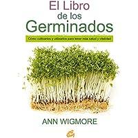 El Libro De Los Germinados: Cómo cultivarlos y utilizarlos para tener más salud y vitalidad (Salud natural)