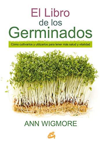 El Libro De Los Germinados: Cómo cultivarlos y utilizarlos