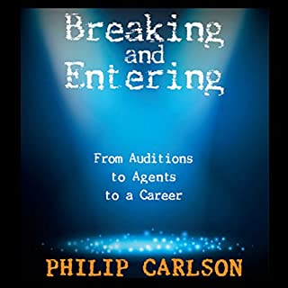 Breaking and Entering: A Manual for the Working Actor     From Auditions to Agents to a Career              By:                                                                                                                                 Philip Carlson                               Narrated by:                                                                                                                                 Philip Carlson                      Length: 9 hrs and 10 mins     60 ratings     Overall 4.8