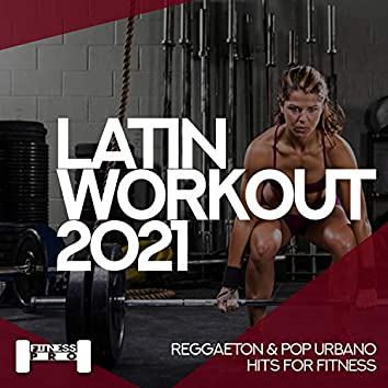 Latin Workout 2021 - Reggaeton And Pop Urbano Hits For Fitness