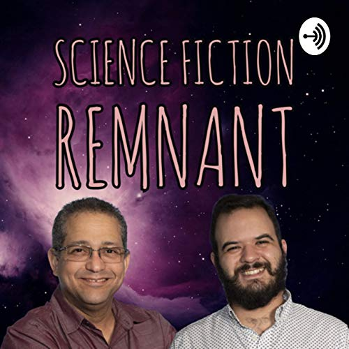 Science Fiction Remnant Podcast By Robert & Giancarlo cover art