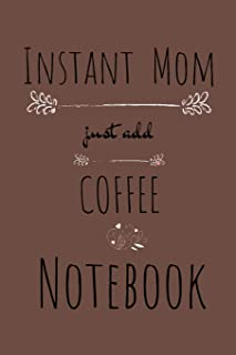 Instant Mom, Just Add Coffee Notebook: Blank Cookbook To Write In Her Favorite Latte, Cappucino, Espresso, Frappuccino, Chai, Tea Recipes & ... 120 Pages Lined Food Journal With Spaces