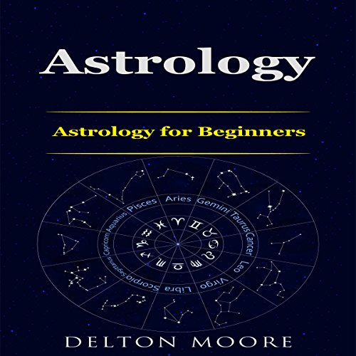 Astrology     Astrology for Beginners              By:                                                                                                                                 Delton Moore                               Narrated by:                                                                                                                                 Louise Cooksey                      Length: 1 hr and 31 mins     2 ratings     Overall 3.5