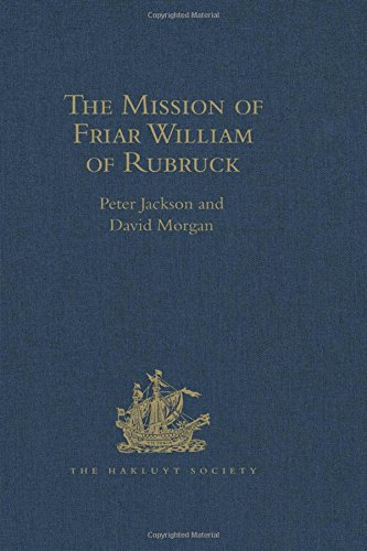 The Mission of Friar William of Rubruck: His Journey to the Court of the Great Khan Möngke, 1253–1255 (Hakluyt Society, Second Series)