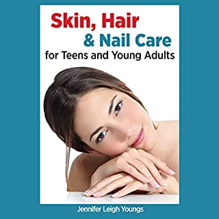 Skin, Hair & Nail Care for Teens and Young Adults cover art