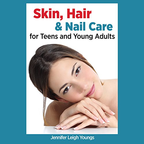 Skin, Hair & Nail Care for Teens and Young Adults audiobook cover art