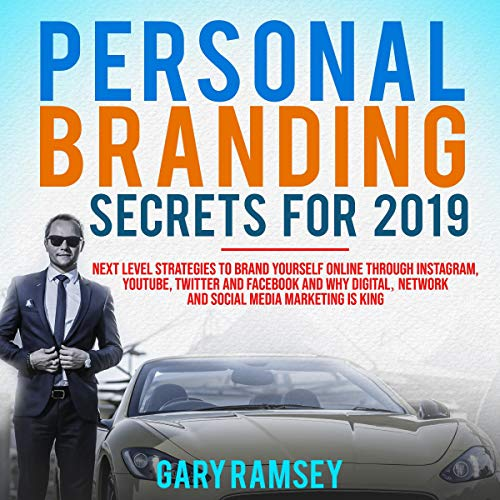Personal Branding Secrets For 2019: Next Level Strategies to Brand Yourself Online Through Instagram, YouTube, Twitter, and Facebook and Why Digital, Network, and Social Media Marketing is King audiobook cover art