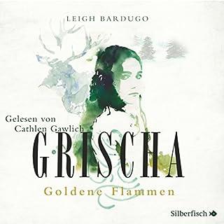 Grischa     Goldene Flammen              Autor:                                                                                                                                 Leigh Bardugo                               Sprecher:                                                                                                                                 Cathlen Gawlich                      Spieldauer: 6 Std. und 17 Min.     47 Bewertungen     Gesamt 4,2