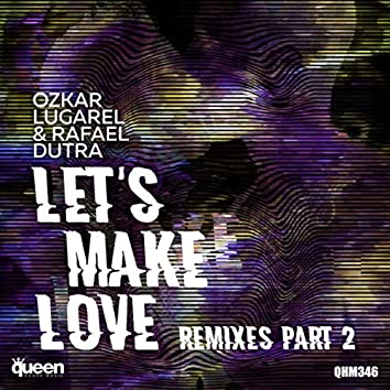 Let's Make Love (Remixes, Pt. 2)