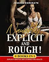 Naughty, Explicit and ROUGH! (4 Books in 1): Explicit Erotica Sex Stories for Adults