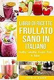 Libro di Ricette Frullato Sano In italiano/ Healthy Smoothie Recipe Book In Italian
