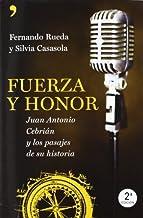 Fuerza y honor. Juan Antonio Cebrian y los pasajes de su historia by Fernando Rueda Silvia Casasola(1905-07-01)