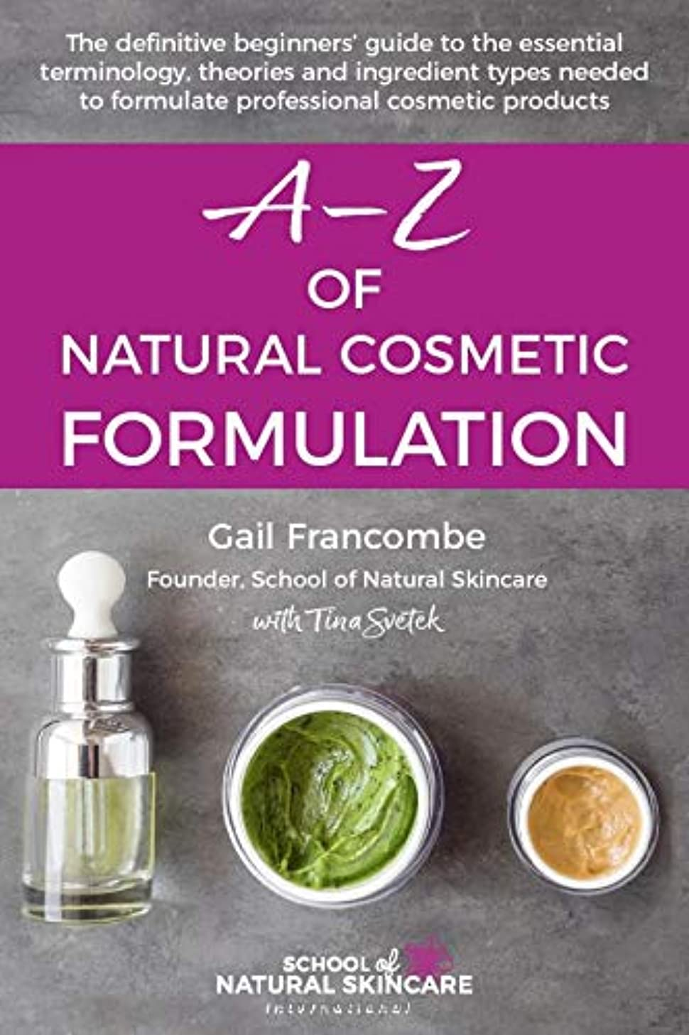 コンサルタント女性豊富A-Z of Natural Cosmetic Formulation: The definitive beginners' guide to the essential terminology, theories and ingredient types needed to formulate professional cosmetic products