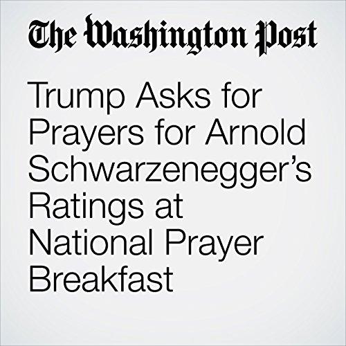 Trump Asks for Prayers for Arnold Schwarzenegger's Ratings at National Prayer Breakfast copertina