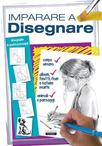 Imparare a disegnare: Ediz. illustrata