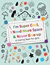 I'm Super Cool, I Need More Space & Never Give-up: A Coloring Book For Girls