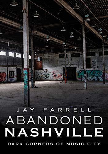 Abandoned Nashville: Dark Corners of Music City