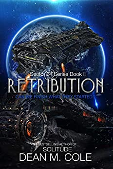 Retribution: A Military SciFi Thriller (Sector 64 Book Two) by [Dean M. Cole]