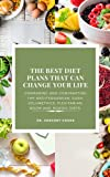 THE BEST DIET PLANS THAT CAN CHANGE YOUR LIFE: Comparing and contrasting the top diets for the 2020's: Mediterranean; DASH; Volumetrics; Flexitarian; Noom and Nordic Diets. (English Edition)