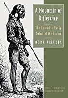 A Mountain of Difference: The Lumad in Early Colonial Mindanao (Studies on Southeast Asia)