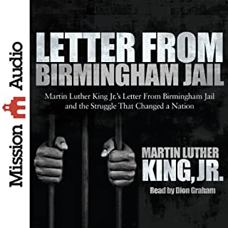 Letter from Birmingham Jail                   By:                                                                                                                                 Martin Luther King Jr.                               Narrated by:                                                                                                                                 Dion Graham                      Length: 51 mins     562 ratings     Overall 4.9