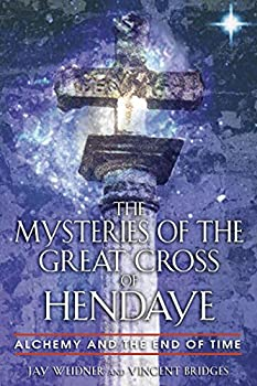 The Mysteries of the Great Cross of Hendaye  Alchemy and the End of Time