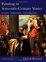 Painting in Sixteenth-Century Venice: Titian, Veronese, Tintoretto