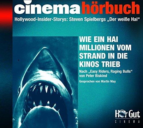 """Steven Spielbergs """"Der weiße Hai"""": Hollywood-Insider-Stories. Wie ein Film das Publikum massenweise vom Strand in die Kinosäle trieb (Cinema Hörbuch)"""