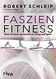 Faszien-Fitness: Vital, elastisch, dynamisch in...