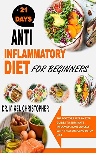 ANTI INFLAMMATORY DIET FOR BEGINNERS: The Doctors Step By Step Guides To Eliminate Inflammations Quickly With These Amazing Detox Diet (English Edition)