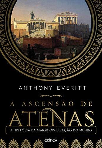 A ascensão de Atenas: A história da maior civilização do mundo