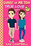 Diary of Mr TDH (also known as) Mr Tall Dark and Handsome: Book 2 - TRUE LOVE - A book for girls aged 9 - 12 (Diary of Mr Tall Dark and Handsome) (English Edition)