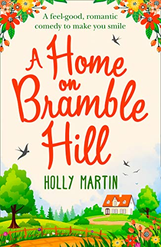 A Home On Bramble Hill: A feel good, laugh out loud romantic comedy to make you smile