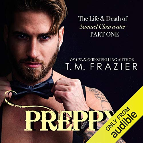 Preppy: The Life & Death of Samuel Clearwater, Part 1 Audiobook By T.M. Frazier cover art