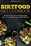 Sirtfood Diet Cookbook: 202 tasty recipes for the whole family Juices to lose weight and look like the stars (English Edition)