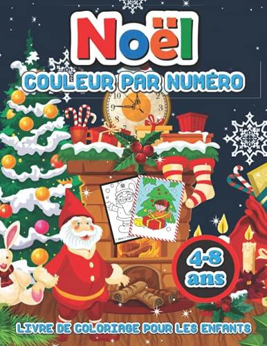 Noel livre de coloriage couleur par numero pour les enfants 4-8 ans: Pages a colorier de Noel, y compris le pere Noel, les arbre