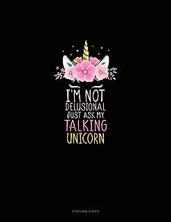 I'm Not Delusional Just Ask My Talking Unicorn: 3 Column Ledger