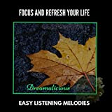 Focus And Refresh Your Life - Easy Listening Melodies