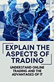Explain The Aspects Of Trading: Understand Online Trading And The Advantages Of It: Online Stock Trading Tools (English Edition)