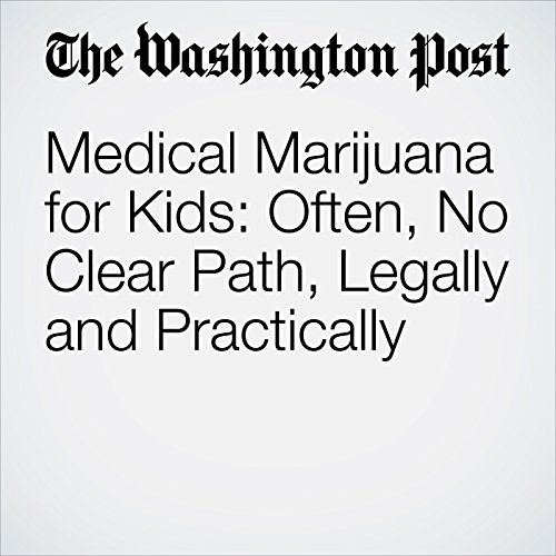 Medical Marijuana for Kids: Often, No Clear Path, Legally and Practically audiobook cover art