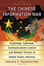 The Chinese Information War: Espionage, Cyberwar, Communications Control and Related Threats to United States Interests, 2d ed.