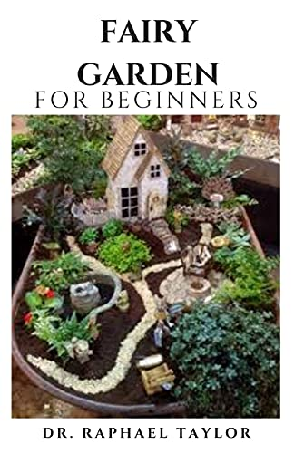 Compare Textbook Prices for FAIRY GARDEN For Beginners: Miniature Figurines and Accessories Starter And Step By Step Guide  ISBN 9798547815492 by Taylor, Dr. Raphael