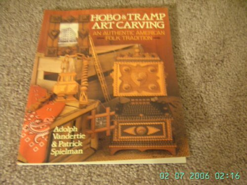 Hobo & Tramp Art Carving: An Authentic American Folk Tradition by Vandertie, Adolph, Spielman, Patrick (1995) Paperback