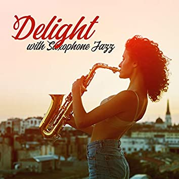 Delight with Saxophone Jazz: Bossa Melodies, Smooth Relaxing Mood